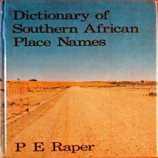Dictionary of Southern African Place Names: P E Raper 0