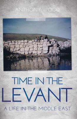 Time in the Levant - A Life in The Middle East (Paperback) 0