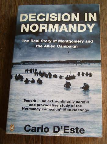DECISION IN NORMANDY: THE REAL STORY OF MONTGOMERY AND THE