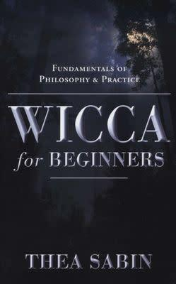 Wicca for beginners - fundamentals of philosophy and