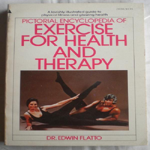 Pictorial encyclopedia of exercise for health and therapy by