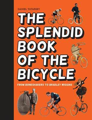 The splendid book of the bicycle - from boneshakers to