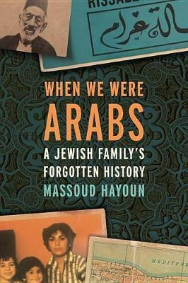 When we were arabs - a jewish family's forgotten history