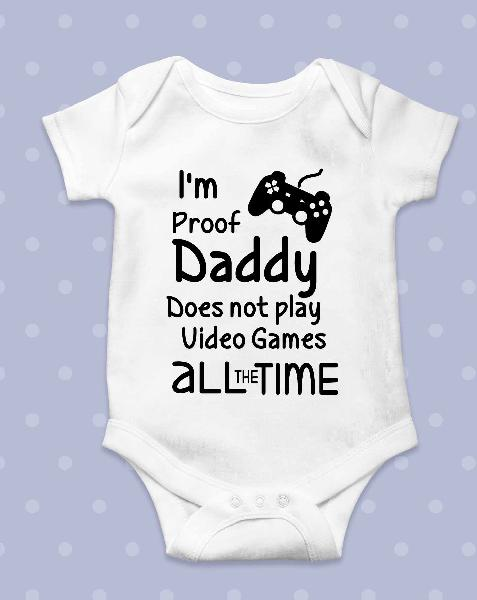 I'm proof daddy does not play video games baby grow -
