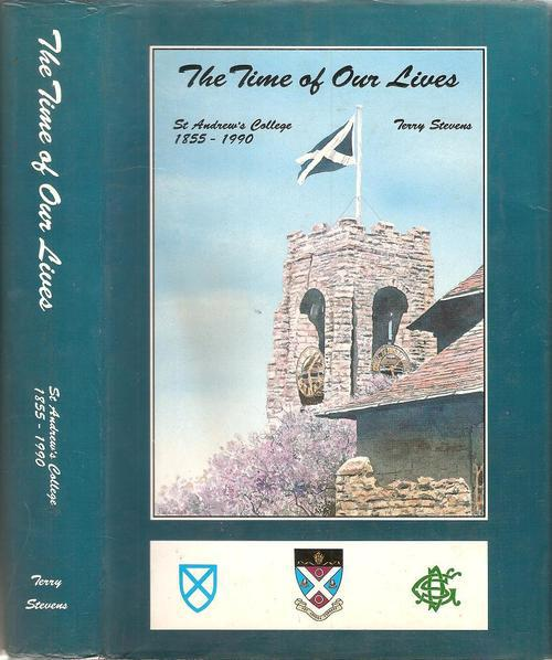 The time of our lives - st andrew's college 1855 - 1990 by: