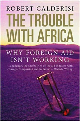 Calderisi, robert - the trouble with africa: why foreign aid