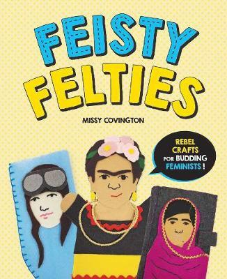 Feisty Felties - Rebel Crafts for Budding Feminists