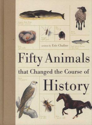 Fifty animals that changed the course of history (hardcover,