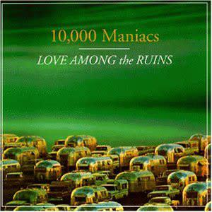 10,000 Maniacs - Love Among The Ruins (CD)
