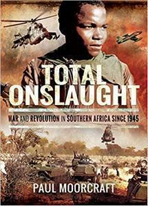 Total Onslaught: War and Revolution in Southern Africa