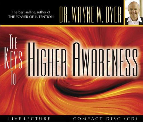 Dr. Wayne W. Dyer -The Keys to Higher Awareness