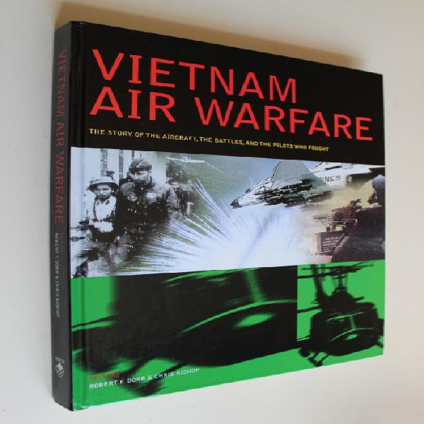 Vietnam Air Warfare - The Story of the Aircraft, the Battles