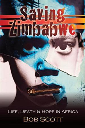 Saving zimbabwe. life, death and hope in africa. bob scott.