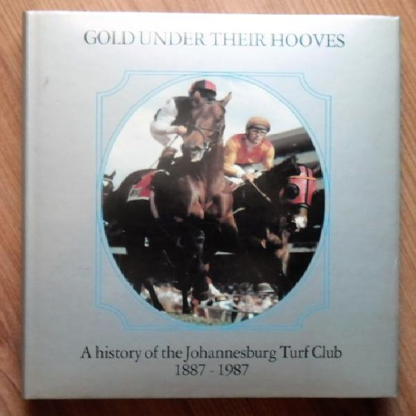 GOLD UNDER THEIR HOOVES A History of the Johannesburg Turf