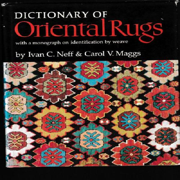 Oriental rugs,dictionary of---ivan c.neff & carol v.maggs