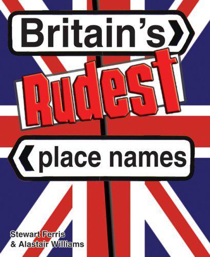 Britains rudest place names by stewart ferris