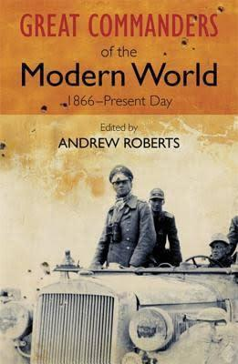 Great commanders of the modern world 1866- present