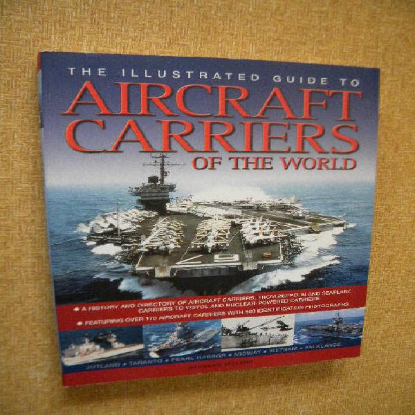 The illustrated guide to aircraft carriers of the world by