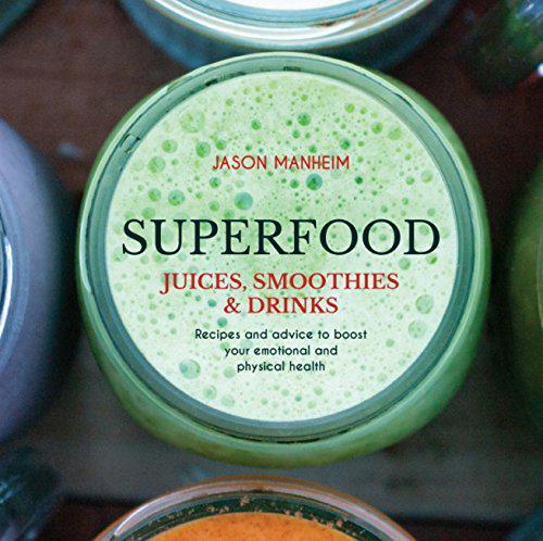 Superfood juices, smoothies & drinks by jason manheim