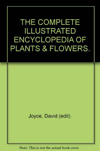 The complete illustrated encyclopedia of plants & flowers.