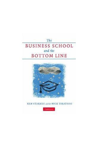 The business school and the bottom line by ken starkey