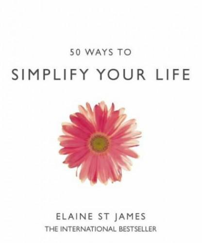 50 ways to simplify your life by elaine st.james