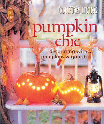 Country Living Pumpkin Chic By The Editors of Country Li