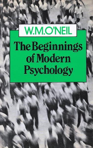 THE BEGINNINGS OF MODERN PSYCHOLOGY [SOFTBACK] ~ W.M. ONEIL