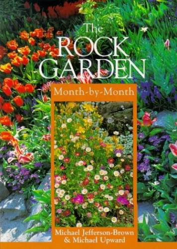 The Rock Garden Month-by-month By Michael Jefferson-Brown