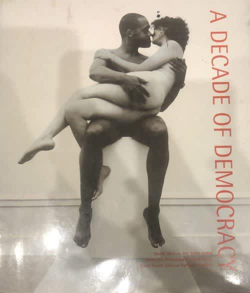 A decade of democracy south african art 1994 - 2004 by emma