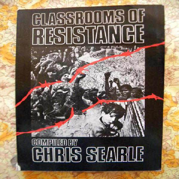 CLASSROOMS OF RESISTANCE Compiled by Chris Searle