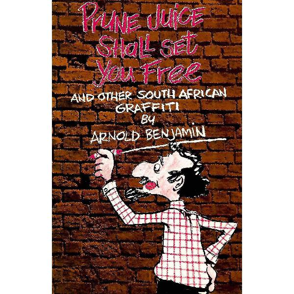 Prune Juice Shall Set You Free, and Other South African