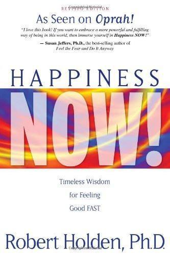 Robert Holden-Happiness Now!: Timeless Wisdom for Feeling