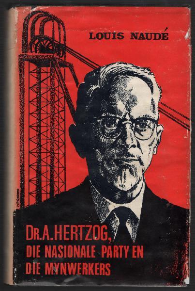 Dr. a. hertzog, die nasionale party en die mynwerkers