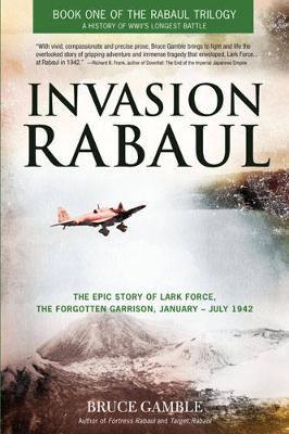Invasion rabaul - the epic story of lark force, the