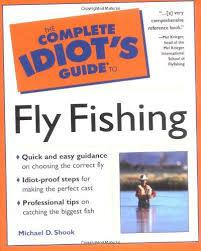 The complete idiot`s guide to fly fishing. michael d shook.