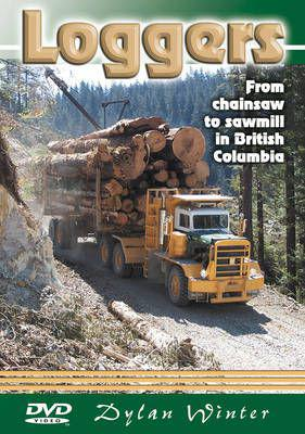 Loggers - from chainsaw to sawmill in british columbia